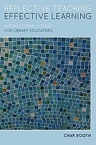 Reflective teaching, effective learning : instructional literacy for library educators