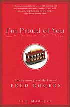 I'm proud of you : life lessons from my friend Fred Rogers