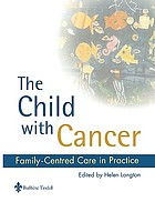The child with cancer : family-centred care in practice