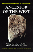 Ancestor of the West : writing, reasoning, and religion in Mesopotamia, Elam, and Greece