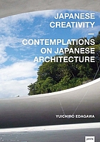 Japanese creativity : contemplations on Japanese architecture
