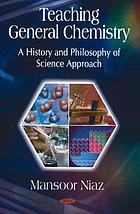 Teaching general chemistry : a history and philosophy of science approach