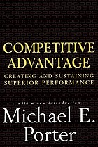 Competitive advantage : creating and sustaining superior performance : with a new introduction