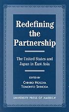 Redefining the partnership : the United States and Japan in East Asia