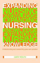 Expanding nursing knowledge : understanding and researching your own practice