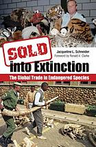 Sold into extinction : the global trade in endangered species