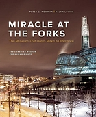 Miracle at the Forks : the museum that dares make a difference : the Canadian Museum for Human Rights