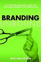 Branding unbound : the future of advertising, sales, and the brand experience in the wireless age