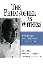 The philosopher as witness : Fackenheim and responses to the Holocaust