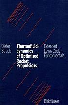 Thermofluiddynamics of optimized rocket propulsions extended Lewis code fundamentals