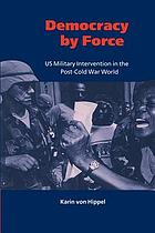 Democracy by force : U.S. military intervention in the post-Cold War world