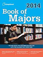 Book of majors 2014 : the only book that describes majors in depth and lists the colleges that offer them