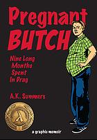 Pregnant butch : nine long months spent in drag