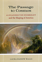 The passage to Cosmos : Alexander von Humboldt and the shaping of America