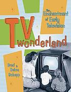 TV wonderland : the enchantment of early television