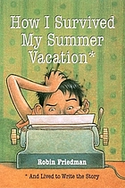 How I survived my summer vacation : and lived to write the story