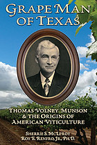 Grape man of Texas : Thomas Volney Munson & the origins of American viticulture