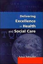 Delivering excellence in health and social care : quality, excellence, and performance measurement