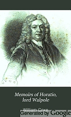 Memoirs of Horatio, lord Walpole, selected from his correspondence and papers, and connected with the history of the times, from 1678 to 1757.