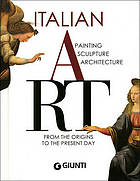 Italian art : painting, sculpture, architecture from the origins to the present day