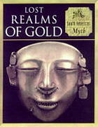 Lost realms of gold : South American myth.