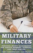 Military finances : personal money management for service members, veterans, and their families