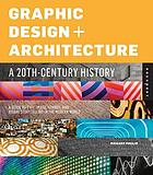 Graphic design architecture, a 20th century history : a guide to type, image, symbol, and visual storytelling in the modern world