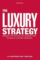 The luxury strategy : break the rules of marketing to build luxury brands