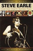 Steve Earle : fearless heart, outlaw poet