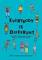 Everybody is different : a book for young people who have brothers or sisters with autism