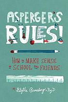 Asperger's rules! : how to make sense of school and friends