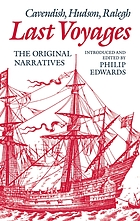 Last voyages, Cavendish, Hudson, Ralegh : the original narratives ; introd. and ed. by Philip Edwards.