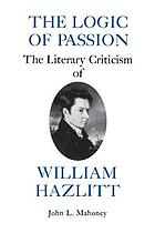 The logic of passion : the literary criticism of William Hazlitt