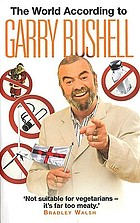 The world according to Garry Bushell : Garry Bushell.