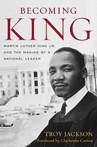 Becoming King : Martin Luther King, Jr. and the making of a national leader