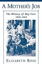 A mother's job : the history of day care, 1890-1960