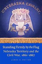 Standing Firmly by the Flag : Nebraska Territory and the Civil War, 1861-1867.