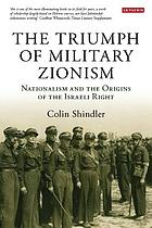 The triumph of military Zionism : nationalism and the origins of the Israeli right