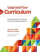 Upgrade your curriculum : practical ways to transform units and engage students