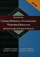 Routledge German dictionary of construction = Wörterbuch Bauwesen Deutsch-Englisch/Englisch-Deutsch.