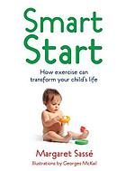 Smart start : how exercise can transform your child's life