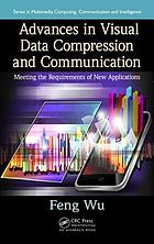Advances in visual data compression and communication : meeting the requirements of new applications