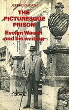 The picturesque prison : Evelyn Waugh and his writing