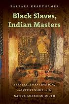 Black slaves, Indian masters : slavery, emancipation, and citizenship in the Native American south