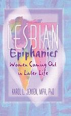 Lesbian epiphanies : women coming out in later life