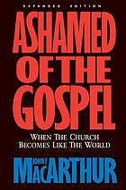 Ashamed of the Gospel : when the Church becomes like the world