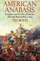 American Anabasis : Xenophon and the idea of America from the Mexican War to Iraq
