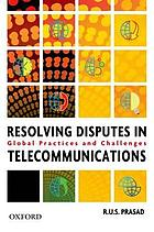 Resolving disputes in telecommunications : global practices and challenges