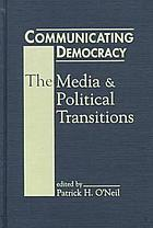 Communicating democracy : the media and political transitions