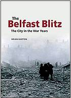 The Belfast blitz : the city in the war years